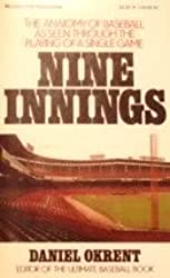 Nine Innings: The Anatomy of Baseball As Seen Through the Playing of a Single Game