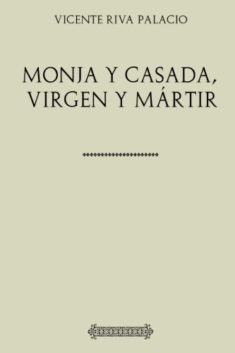 Colección Riva Palacio. Monja y casada, virgen y mártir (Spanish Edition)