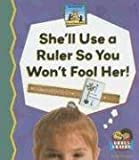 She'll use a Ruler So You Won't Fool Her