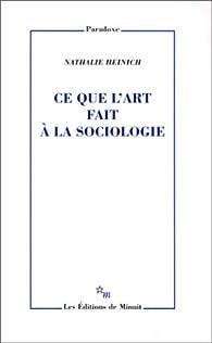 Ce que l'art fait à la sociologie par Nathalie Heinich