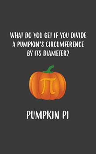 Pumpkin Pi: Pumpkin Pi Notebook - Funny Halloween Pie Math Pun In Doodle Diary Book Gift Idea For Thanksgiving Halloween Day Costume Match Pumpkins ... Algebra And Mathematics - Trick Or Treat!