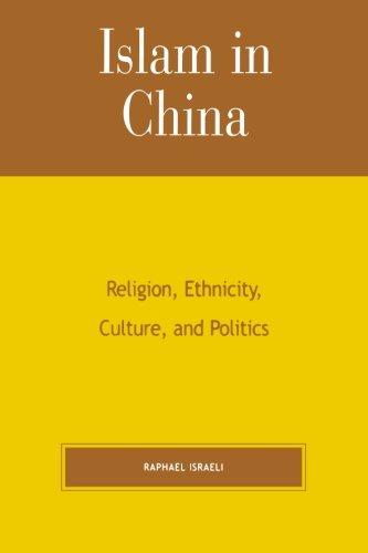 Islam in China: Religion, Ethnicity, Culture, and Politics
