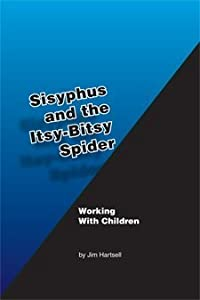 Sisyphus and the Itsy Bitsy Spider (:Working with Children)