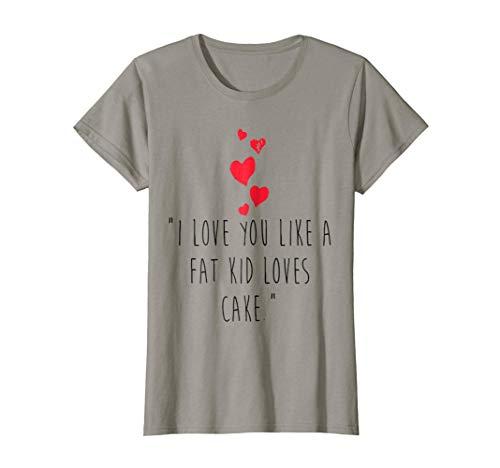 Womens I Love You Like A Fat Kid Loves Cake T-Shirt XL (Fat Kid Loves Cake)