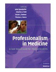 Professionalism in Medicine: A Case-Based Guide for Medical Students - http://medicalbooks.filipinodoctors.org