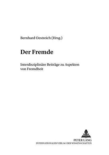 Der Fremde: Interdisziplinäre Beiträge zu Aspekten von Fremdheit (Friedensauer Schriftenreihe)