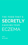 Discover The Food That's Secretly Causing Your Eczema: Why you've tried everything to cure your eczema but nothing's worked...yet.