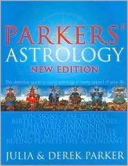 Parker's Astrology: The Definitive Guide to Using Astrology in Every Aspect of Your Life by