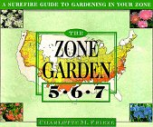 The ZONE GARDEN: A SUREFIRE GUIDE TO GARDENING IN ZONES 5, 6, 7