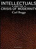 Intellectuals and the Crisis of Modernity, Boggs, Carl, 0791415430