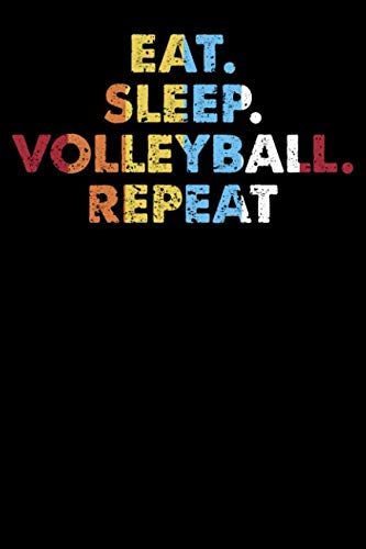 Eat.Sleep.Volleyball.Repeat.: 100 page Blank lined 6 x 9 Sport Lover journal to jot down your ideas and notes