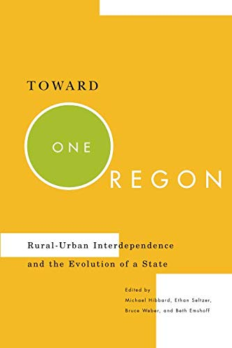Toward One Oregon: Rural-Urban Interdependence and the Evolution of a State