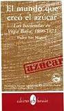 img - for El mundo que creo el azucar: Las haciendas en Vega Baja, 1800-1873 (Coleccion Semilla) (Spanish Edition) book / textbook / text book