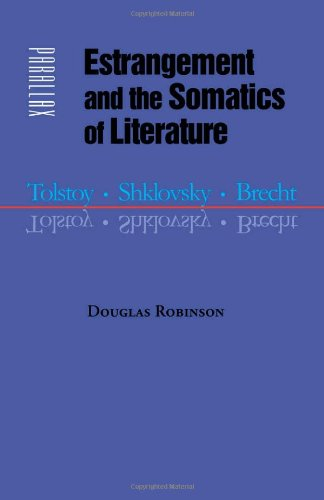Read Online Estrangement and the Somatics of Literature: Tolstoy, Shklovsky, Brecht (Parallax: Re-visions of Culture and Society) ebook
