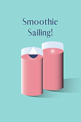 Smoothie Sailing: A recipe book for all of your favorite smoothie creations!