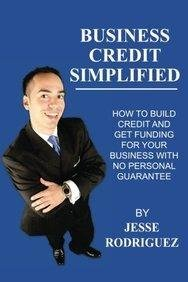 [ Business Credit Simplified: How to Build Credit and Get Funding with No Personal Guarantee BY Rodriguez, Jesse G. ( Author ) ] { Paperback } 2014