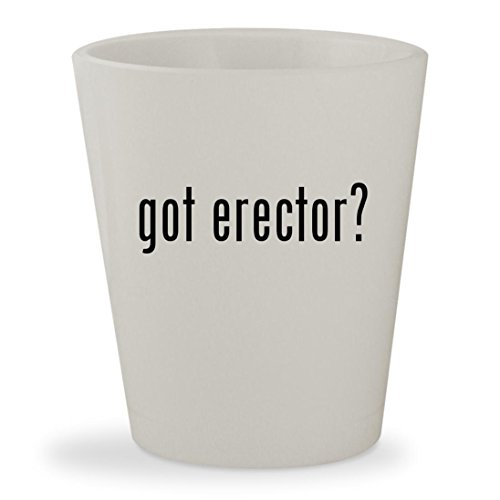 got erector? - White Ceramic 1.5oz Shot Glass (Erector Special Edition 25 Model)