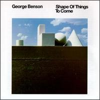 George Benson: Shape of Things to Come (George Benson Shape Of Things To Come)