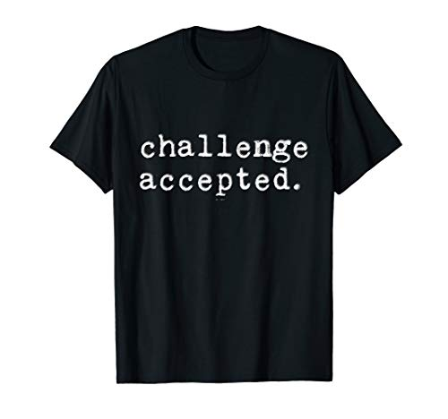 Challenge Accepted T Shirt I Contest Competition Gift Idea