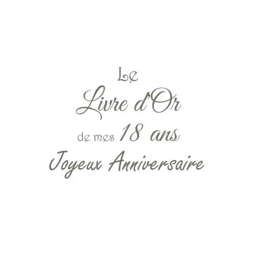 Le Livre d'Or de mes 18 ans Joyeux Anniversaire .......: Livre d'Or Anniversaire 18 ans 21 x 21 cm Accessoires decoration idee cadeau 18 ans ... famille Couverture Blanc (French Edition)