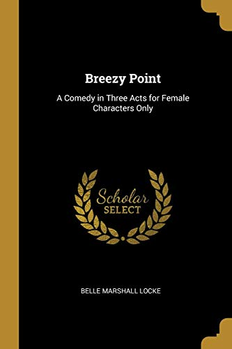 Breezy Point: A Comedy in Three Acts for Female Characters -