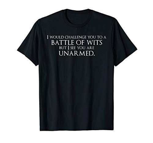 (Battle of Wits But I See You are Unarmed Diss T Shirt)