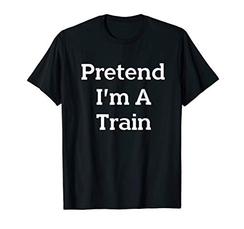 Pretend I'm A Train Costume Funny Halloween Party T-Shirt