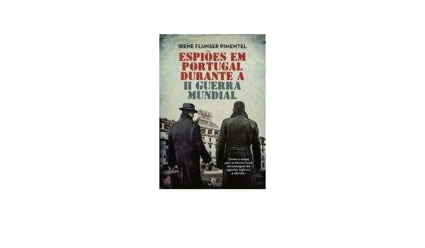 Espiões em Portugal Durante a II Guerra Mundial (Portuguese Edition): Irene Flunser Pimentel: 9789896265069: Amazon.com: Books