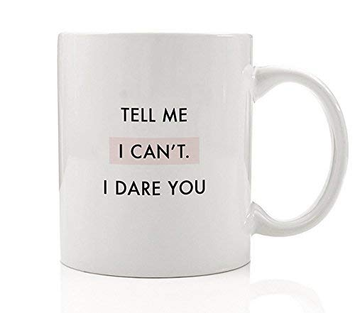 Tell Me I Can't. I Dare You Coffee Mug Gift Idea Strong Motivator Fierce Risk Taker Never Quit Challenge Man Woman Fighter Birthday Christmas Present Boss - 11oz Ceramic Tea Cup by Digibuddha DM0086