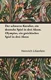 Der Schwarze Kavalier, ein Deutsche Spiel in Drei Akten Olympias, ein Greichisches Spiel in Drei Akten, Heinrich Lilienfein, 1447433106