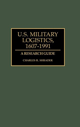 U.S. Military Logistics, 1607-1991: A Research Guide (Research Guides in Military Studies)