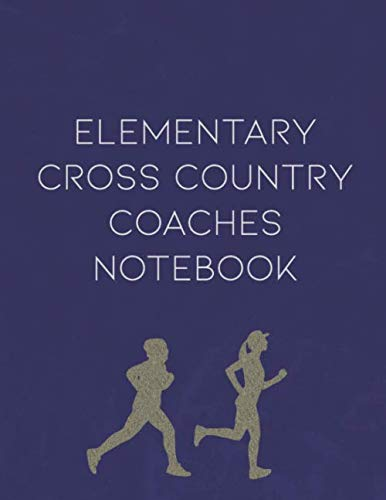 Elementary Cross Country Coaches Notebook: Planner, Meet Tracker, Scorekeeper, Training and Schedule Organizer (High School Track And Field Training Plans)