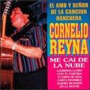 Cornelio Reyna, Amo Y Señor De La Cancion Ranchera, Me Cai De La Nube - Lagrimas Lloro -  Mil Noches