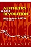 Aesthetics and Revolution : Nicaraguan Poetry, 1979-1990, Dawes, Greg, 0816621462