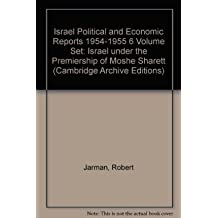 Israel Political and Economic Reports 1954-1955 6 Volume Set: Israel under the Premiership of Moshe Sharett
