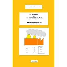 LE PERVERS ET LE MONDE DU TRAVAIL. Chroniques du marécage. (French Edition)