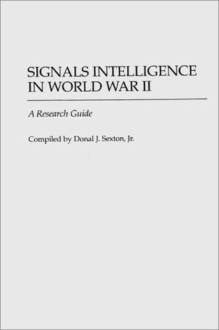 Signals Intelligence in World War II: A Research Guide (Bibliographies of Battles and Leaders)