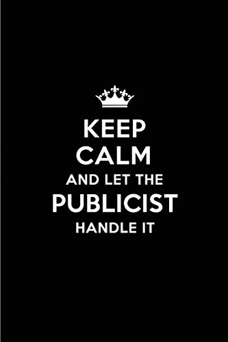Keep Calm and Let the Publicist Handle It: Blank Lined 6x9 Publicist quote Journal/Notebooks as Gift for Birthday,Holidays,Anniversary,Thanks ... your spouse,lover,partner,friend or coworker Real Joy Publications