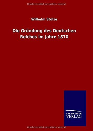 Die Gründung des Deutschen Reiches im Jahre 1870 (German Edition) PDF