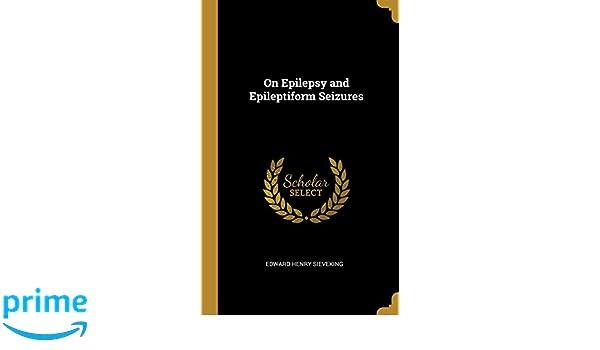 On Epilepsy and Epileptiform Seizures: Edward Henry