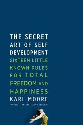[(The Secret Art of Self-Development)] [By (author) Karl Moore] published on (March, 2009)