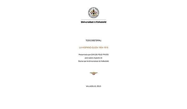 LA HISPANO-SUIZA, 1904-1919 por CARLOS POLO PRIETO - TESIS [Loose Leaf Facsimile 2015]: CARLOS POLO PRIETO: Amazon.com: Books