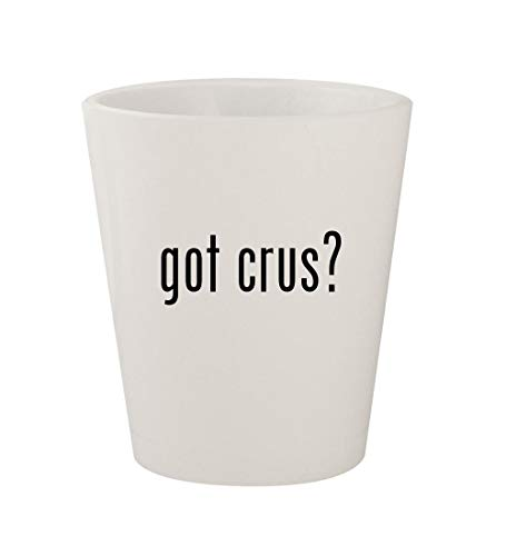 - got crus? - Ceramic White 1.5oz Shot Glass