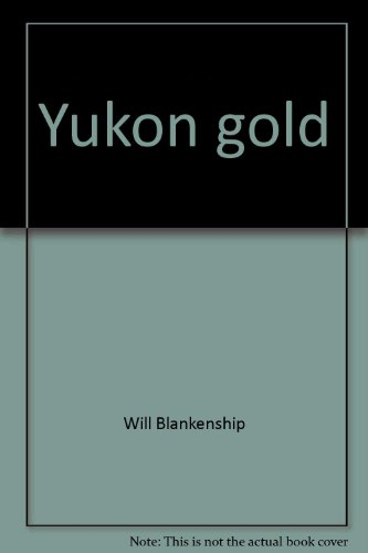 Yukon Gold Book By William D Blankenship