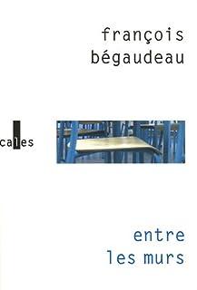 Entre les murs : [roman], Bégaudeau, François