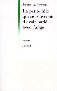 La petite fille qui se souvenait d avoir parle avec un ange par Jacques André Bertrand