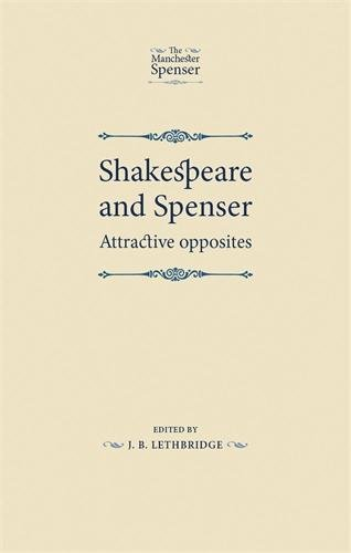 Shakespeare and Spenser: Attractive opposites (The Manchester Spenser MUP)