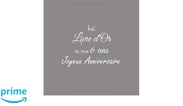 Le Livre D Or De Mes 6 Ans Joyeux Anniversaire Livre D Or