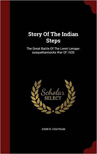 Story Of The Indian Steps: The Great Battle Of The Lenni Lenape-susquehannocks War Of 1635