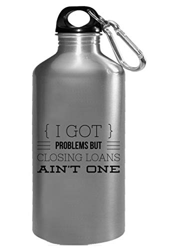 Loan Officer Water Bottle - I Got Problems But Closing Loans Ain't One - Banking Gifts (Best Commercial Mortgage Lenders)